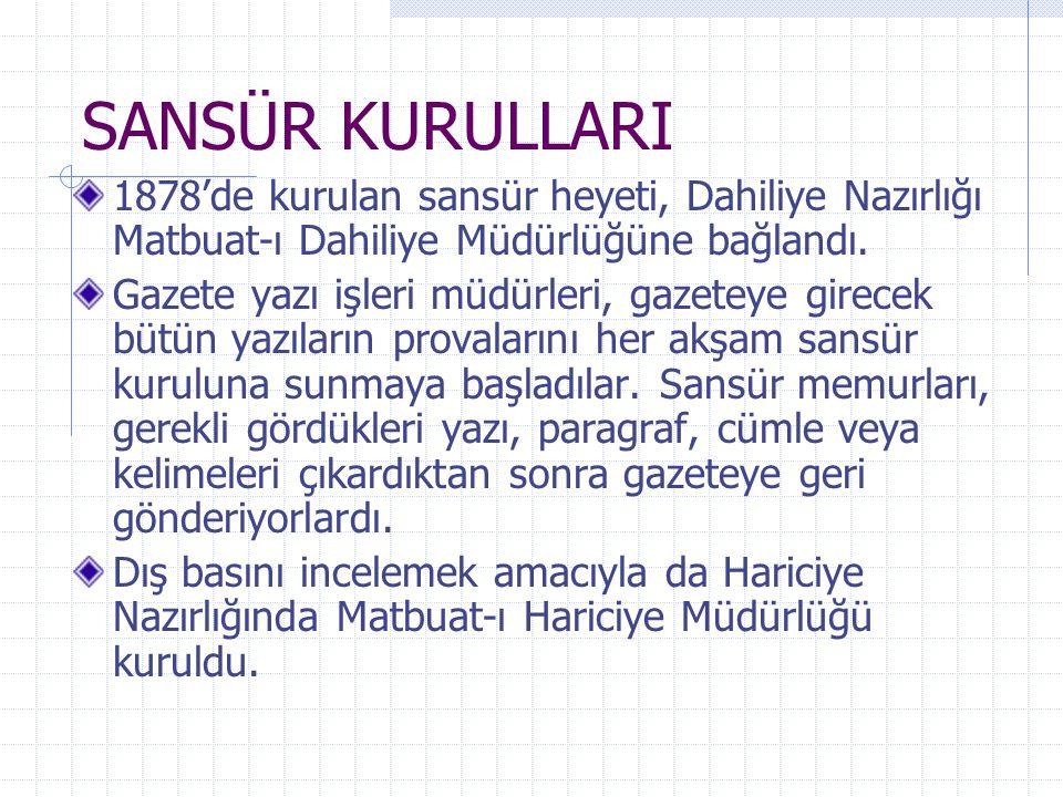 SANSÜR KURULLARI 1878'de kurulan sansür heyeti, Dahiliye Nazırlığı Matbuat-ı Dahiliye Müdürlüğüne bağlandı.