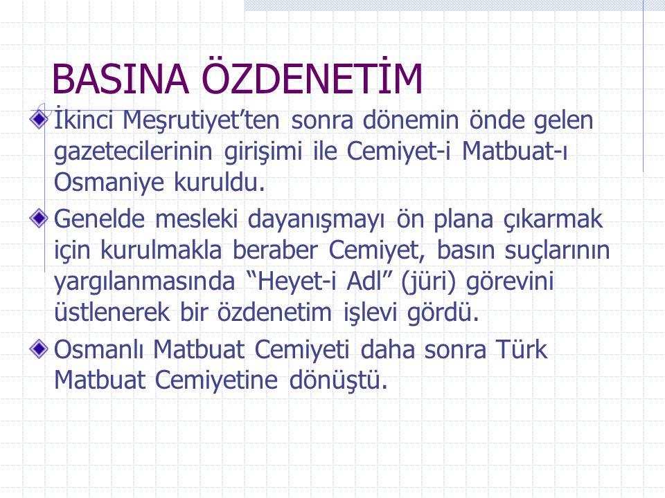 BASINA ÖZDENETİM İkinci Meşrutiyet'ten sonra dönemin önde gelen gazetecilerinin girişimi ile Cemiyet-i Matbuat-ı Osmaniye kuruldu.