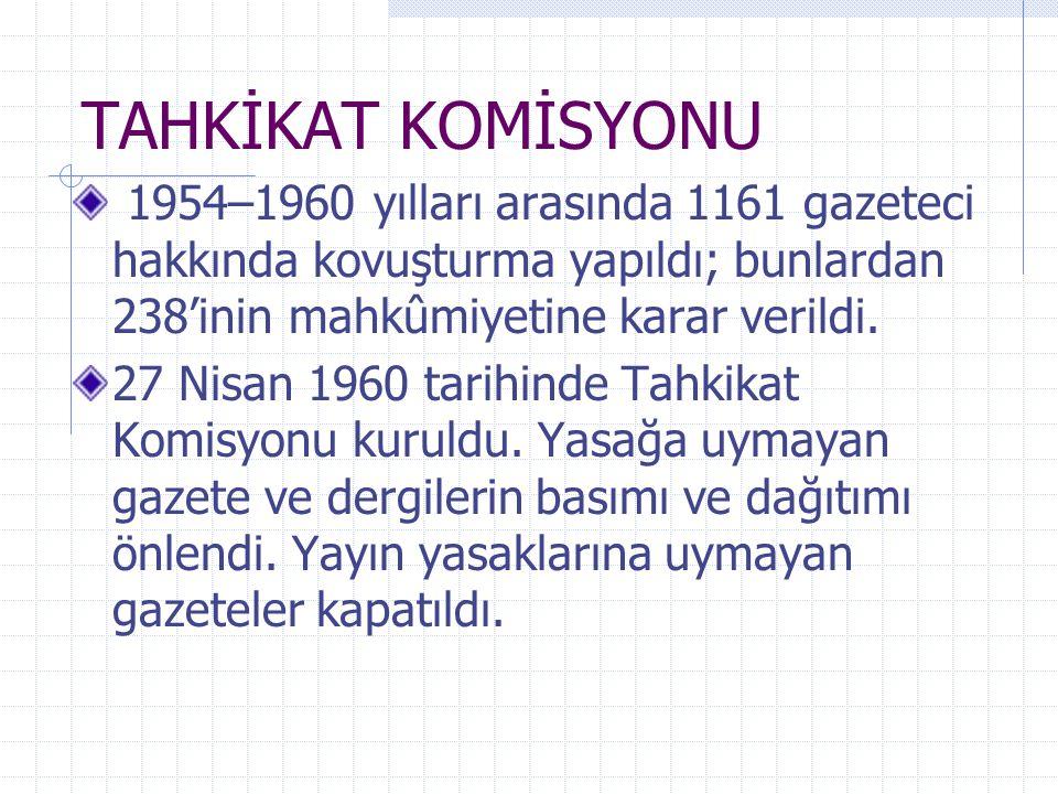 TAHKİKAT KOMİSYONU 1954–1960 yılları arasında 1161 gazeteci hakkında kovuşturma yapıldı; bunlardan 238'inin mahkûmiyetine karar verildi.