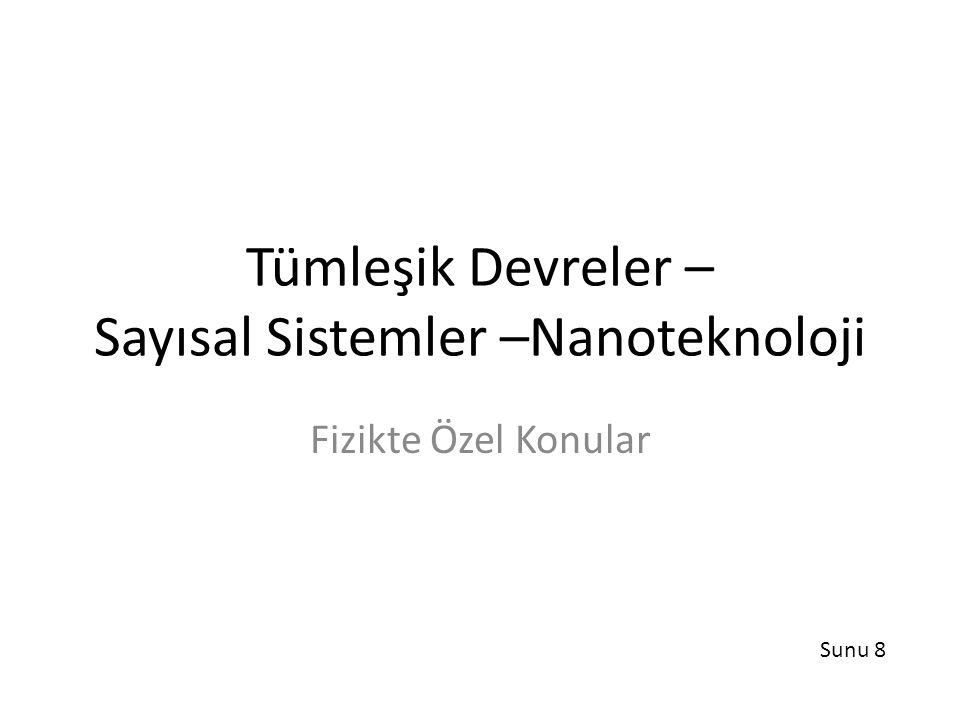 Tümleşik Devreler – Sayısal Sistemler –Nanoteknoloji