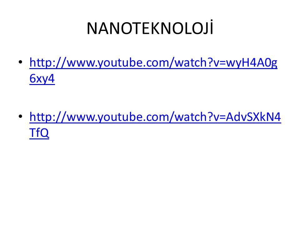 NANOTEKNOLOJİ http://www.youtube.com/watch v=wyH4A0g6xy4
