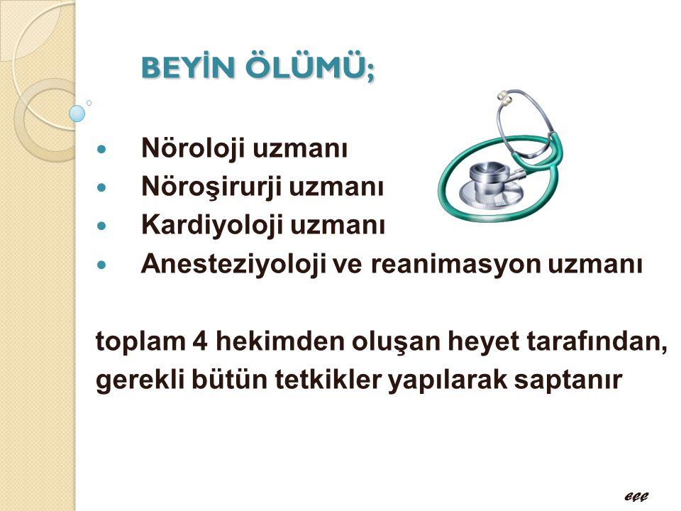 BEYİN ÖLÜMÜ; Nöroloji uzmanı Nöroşirurji uzmanı Kardiyoloji uzmanı