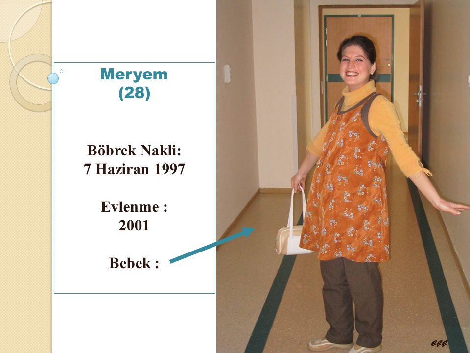Meryem (28) Böbrek Nakli: 7 Haziran 1997 Evlenme : 2001 Bebek : EÇÇ
