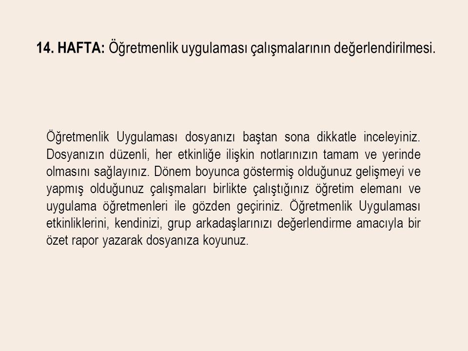 14. HAFTA: Öğretmenlik uygulaması çalışmalarının değerlendirilmesi.