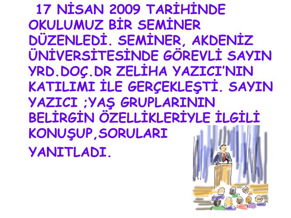 17 NİSAN 2009 TARİHİNDE OKULUMUZ BİR SEMİNER DÜZENLEDİ