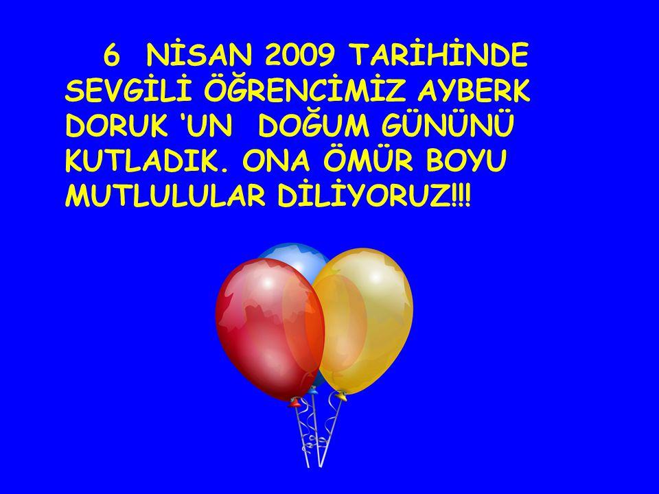 6 NİSAN 2009 TARİHİNDE SEVGİLİ ÖĞRENCİMİZ AYBERK DORUK 'UN DOĞUM GÜNÜNÜ KUTLADIK.