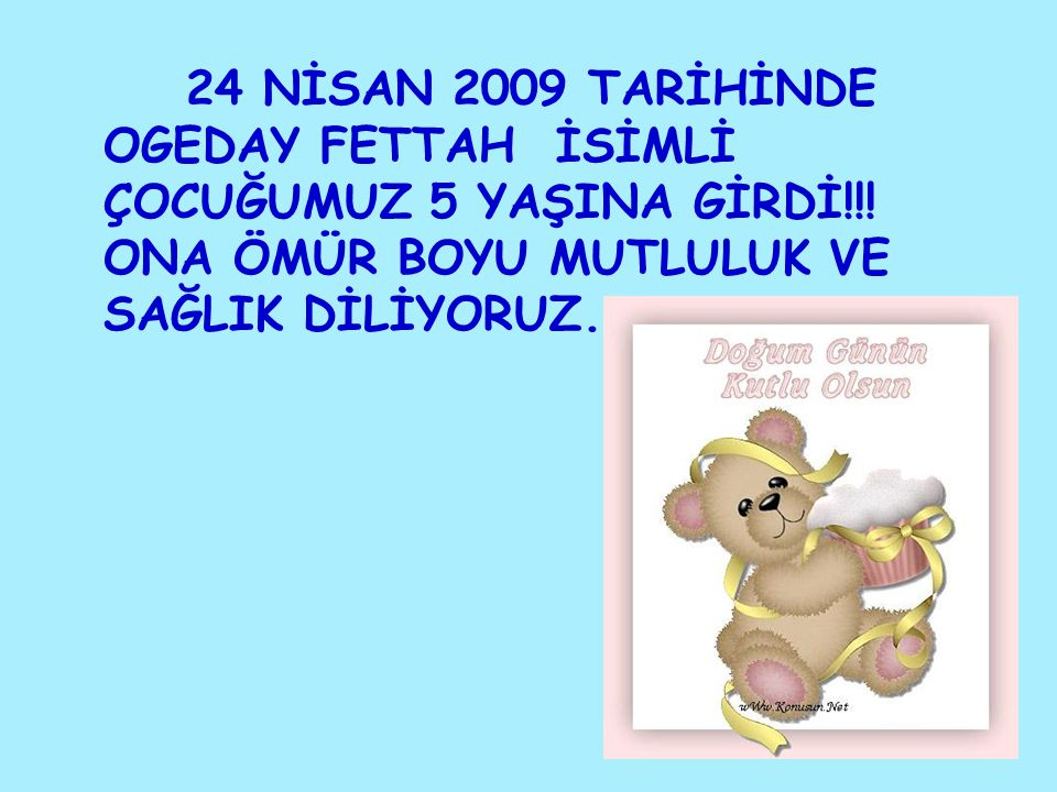 24 NİSAN 2009 TARİHİNDE OGEDAY FETTAH İSİMLİ ÇOCUĞUMUZ 5 YAŞINA GİRDİ