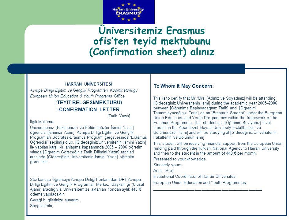 Üniversitemiz Erasmus ofis'ten teyid mektubunu (Confirmation sheet) alınız