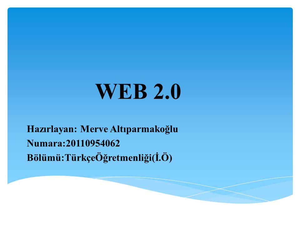 WEB 2.0 Hazırlayan: Merve Altıparmakoğlu Numara:20110954062