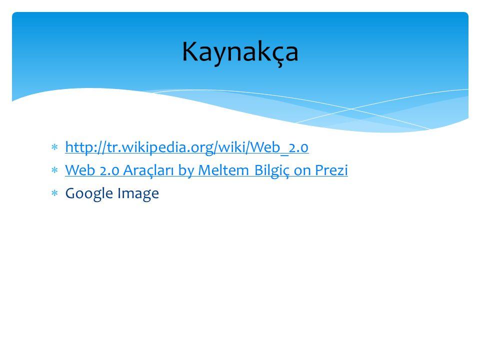Kaynakça http://tr.wikipedia.org/wiki/Web_2.0