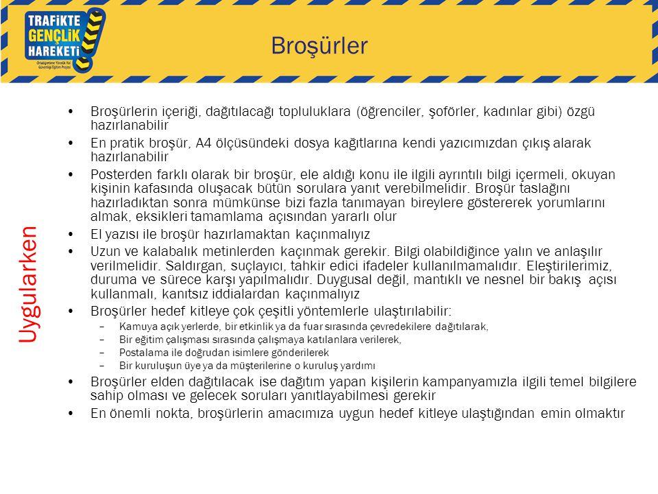 Broşürler Broşürlerin içeriği, dağıtılacağı topluluklara (öğrenciler, şoförler, kadınlar gibi) özgü hazırlanabilir.