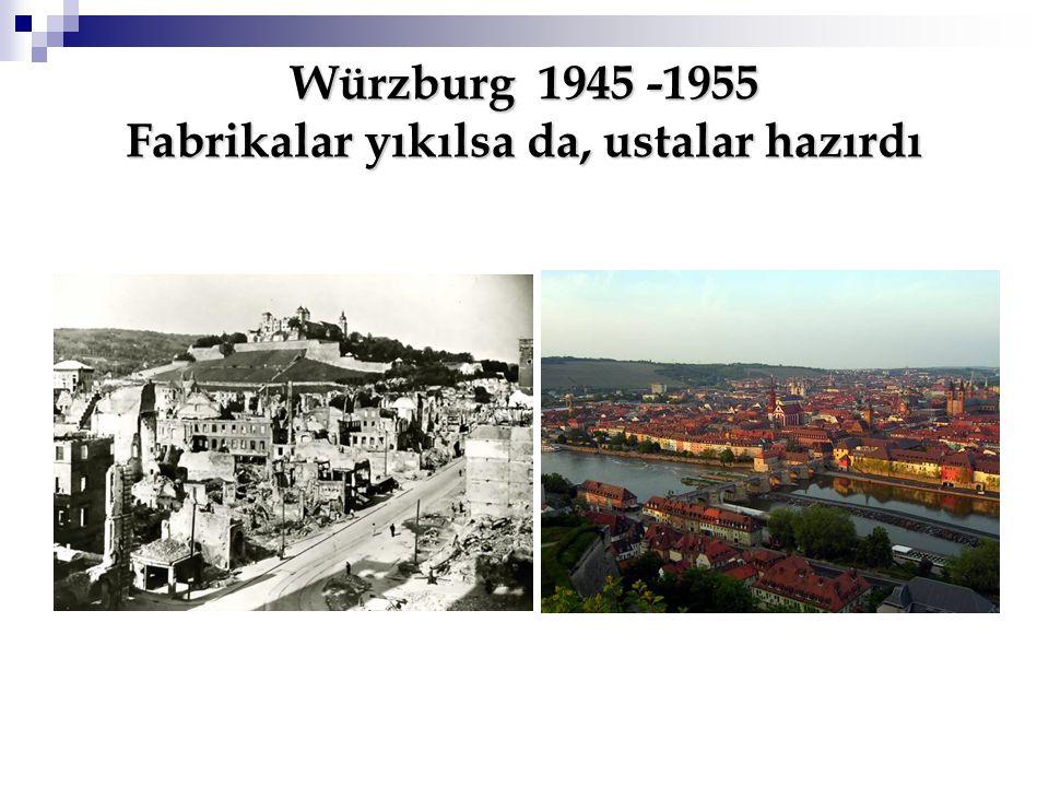 Würzburg 1945 -1955 Fabrikalar yıkılsa da, ustalar hazırdı