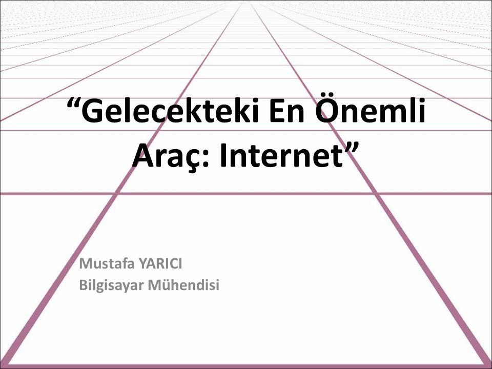 Gelecekteki En Önemli Araç: Internet