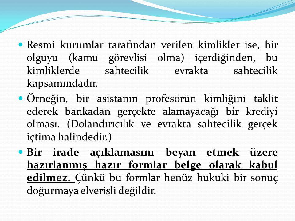 Resmi kurumlar tarafından verilen kimlikler ise, bir olguyu (kamu görevlisi olma) içerdiğinden, bu kimliklerde sahtecilik evrakta sahtecilik kapsamındadır.