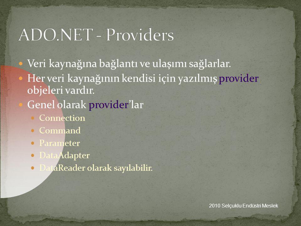 ADO.NET - Providers Veri kaynağına bağlantı ve ulaşımı sağlarlar.