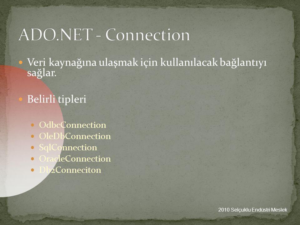 ADO.NET - Connection Veri kaynağına ulaşmak için kullanılacak bağlantıyı sağlar. Belirli tipleri.