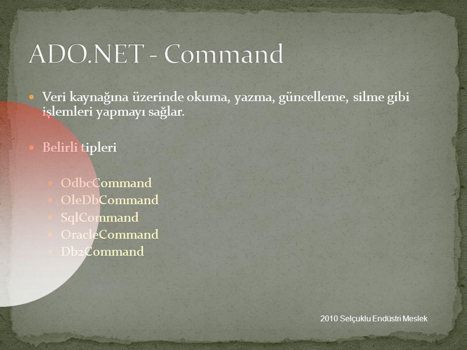 ADO.NET - Command Veri kaynağına üzerinde okuma, yazma, güncelleme, silme gibi işlemleri yapmayı sağlar.
