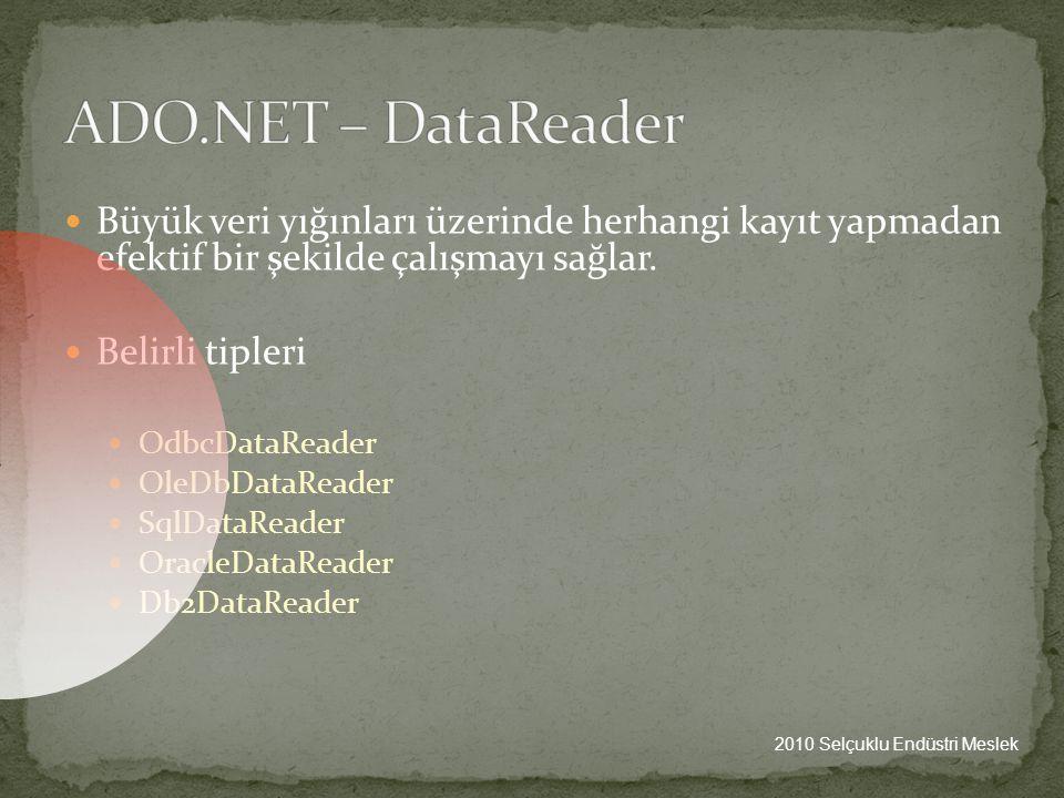 ADO.NET – DataReader Büyük veri yığınları üzerinde herhangi kayıt yapmadan efektif bir şekilde çalışmayı sağlar.