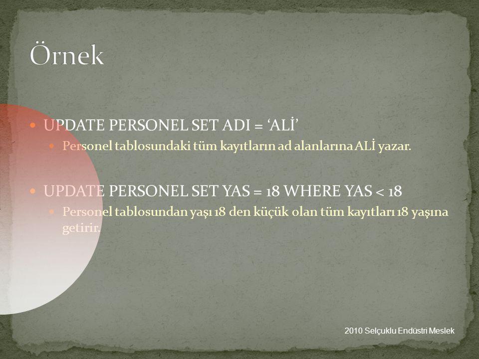 Örnek UPDATE PERSONEL SET ADI = 'ALİ'