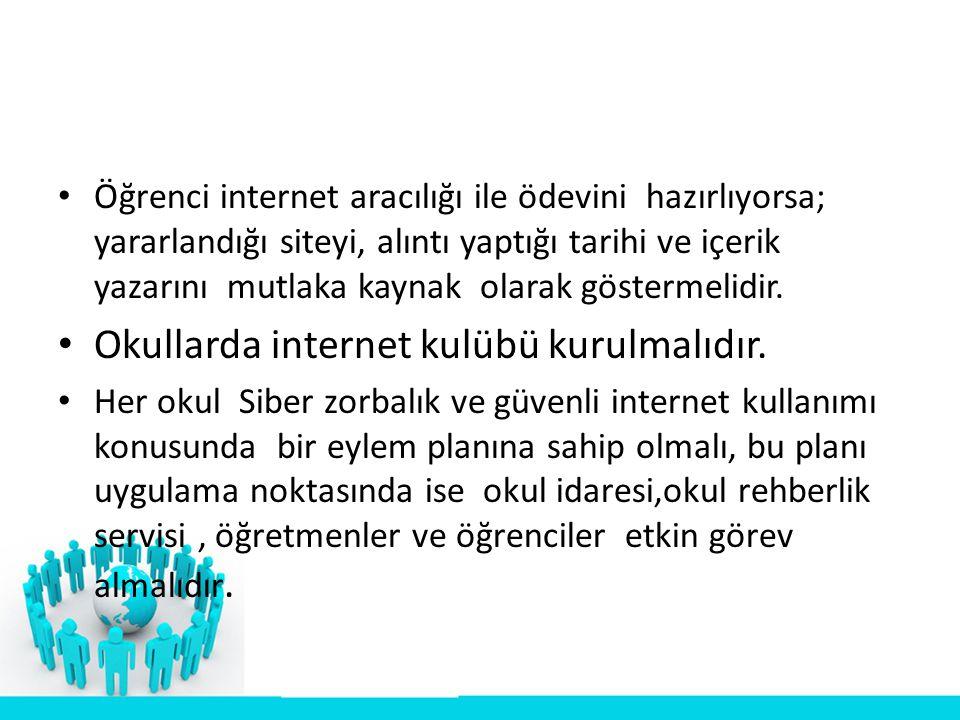 Okullarda internet kulübü kurulmalıdır.