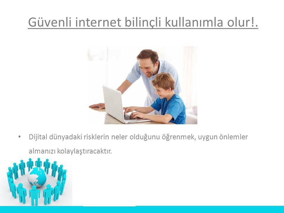 Güvenli internet bilinçli kullanımla olur!.