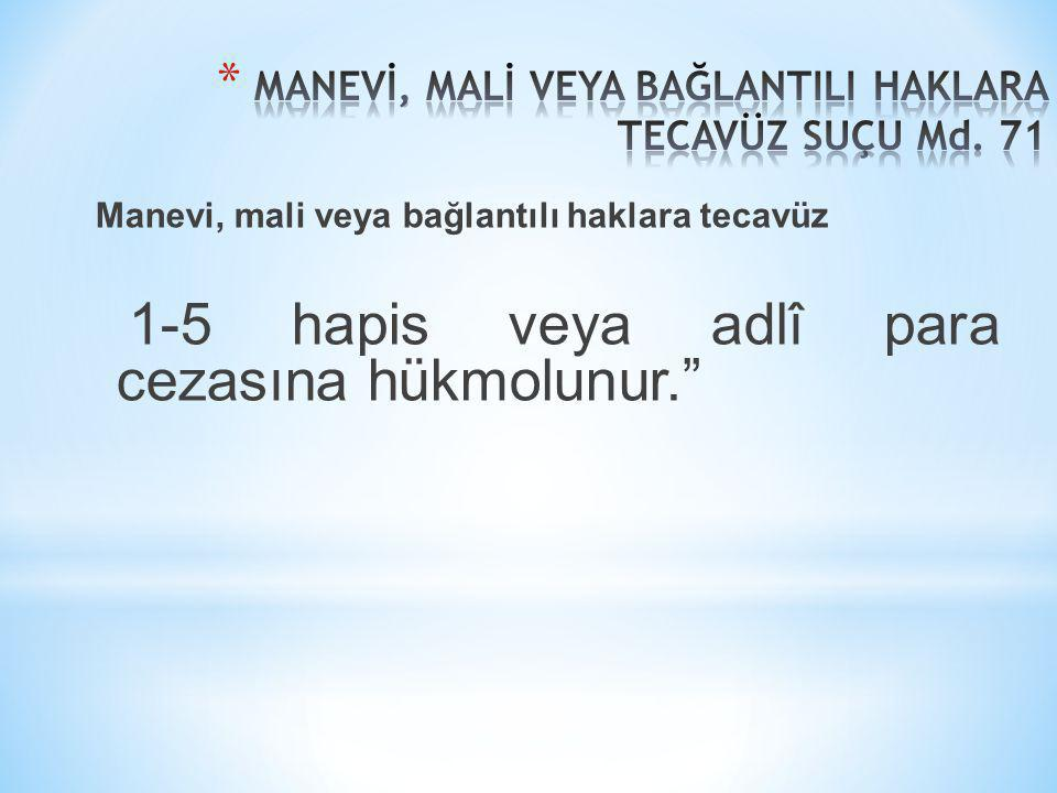 MANEVİ, MALİ VEYA BAĞLANTILI HAKLARA TECAVÜZ SUÇU Md. 71