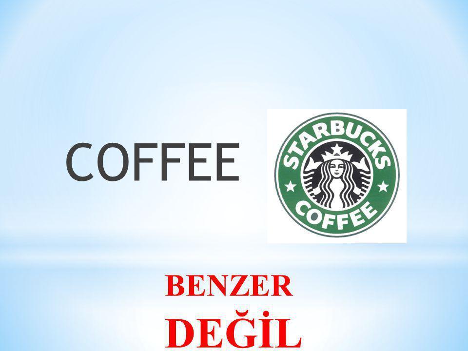 COFFEE BENZER DEĞİL