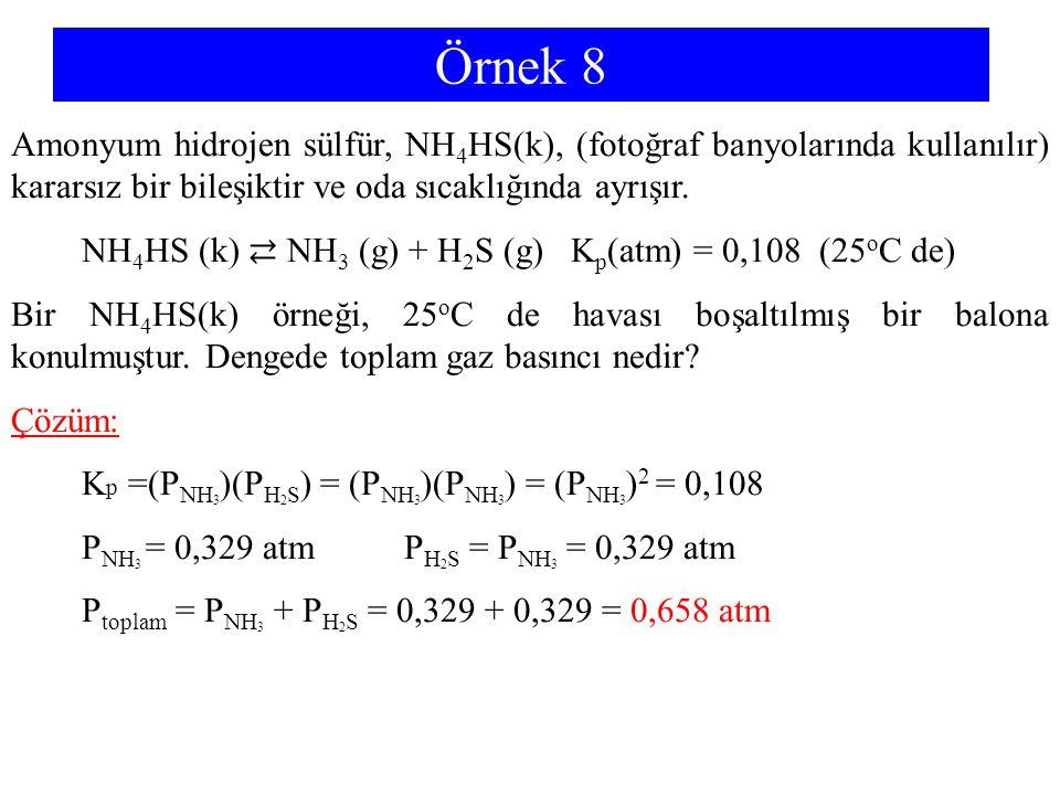 Örnek 8 Amonyum hidrojen sülfür, NH4HS(k), (fotoğraf banyolarında kullanılır) kararsız bir bileşiktir ve oda sıcaklığında ayrışır.