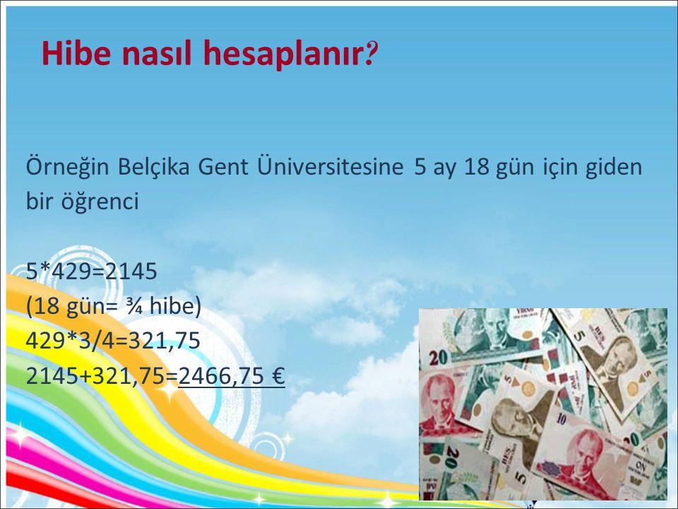 Hibe nasıl hesaplanır Örneğin Belçika Gent Üniversitesine 5 ay 18 gün için giden. bir öğrenci. 5*429=2145.