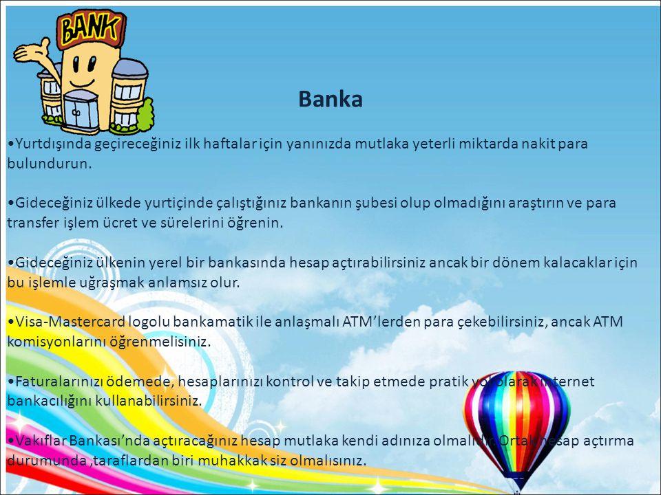 Banka Yurtdışında geçireceğiniz ilk haftalar için yanınızda mutlaka yeterli miktarda nakit para bulundurun.