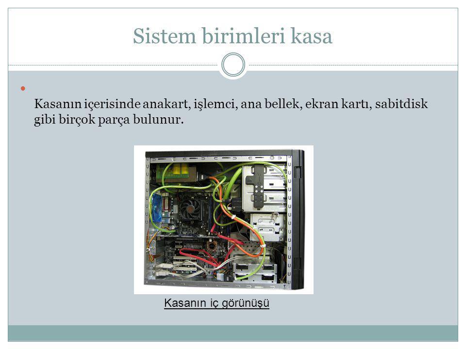 Sistem birimleri kasa Sistem Birimleri ve Kasa Kasanın içerisinde anakart, işlemci, ana bellek, ekran kartı, sabitdisk gibi birçok parça bulunur.