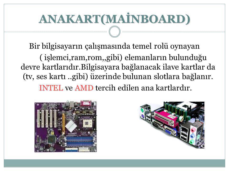 ANAKART(MAİNBOARD) Bir bilgisayarın çalışmasında temel rolü oynayan