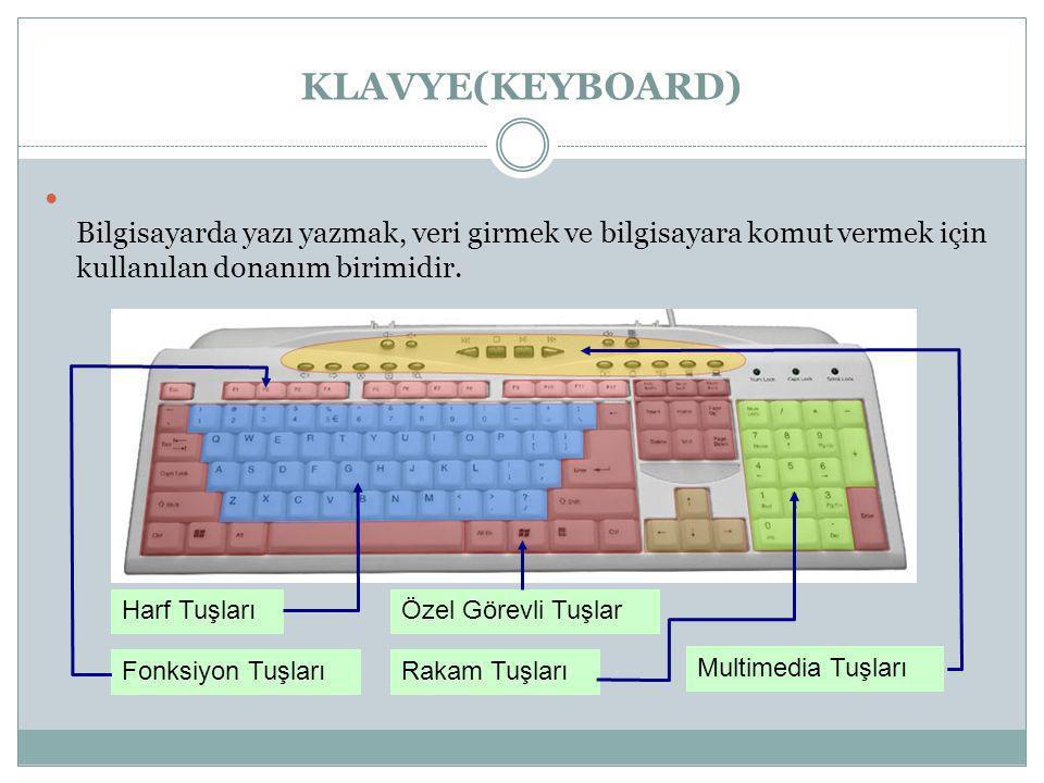 KLAVYE(KEYBOARD) Klavye Bilgisayarda yazı yazmak, veri girmek ve bilgisayara komut vermek için kullanılan donanım birimidir.