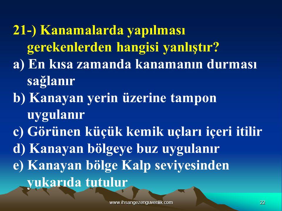 21-) Kanamalarda yapılması gerekenlerden hangisi yanlıştır