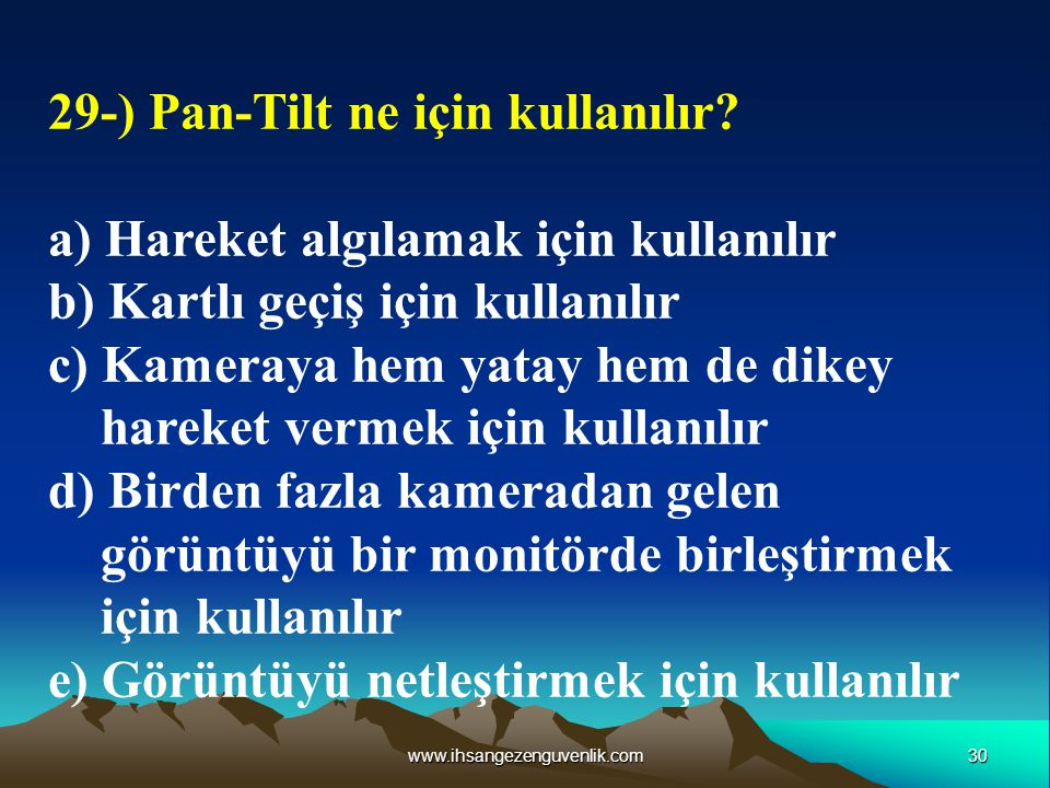 29-) Pan-Tilt ne için kullanılır a) Hareket algılamak için kullanılır