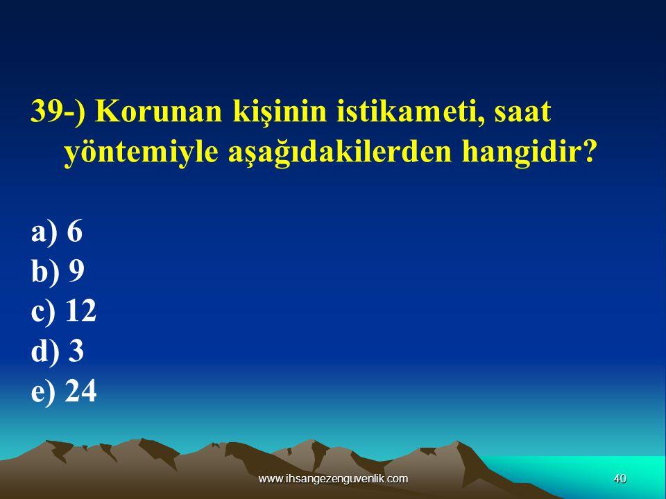 39-) Korunan kişinin istikameti, saat yöntemiyle aşağıdakilerden hangidir