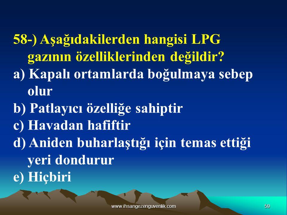 58-) Aşağıdakilerden hangisi LPG gazının özelliklerinden değildir