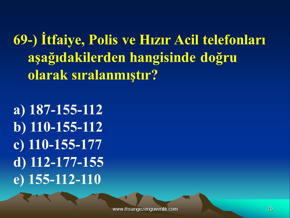 69-) İtfaiye, Polis ve Hızır Acil telefonları aşağıdakilerden hangisinde doğru olarak sıralanmıştır