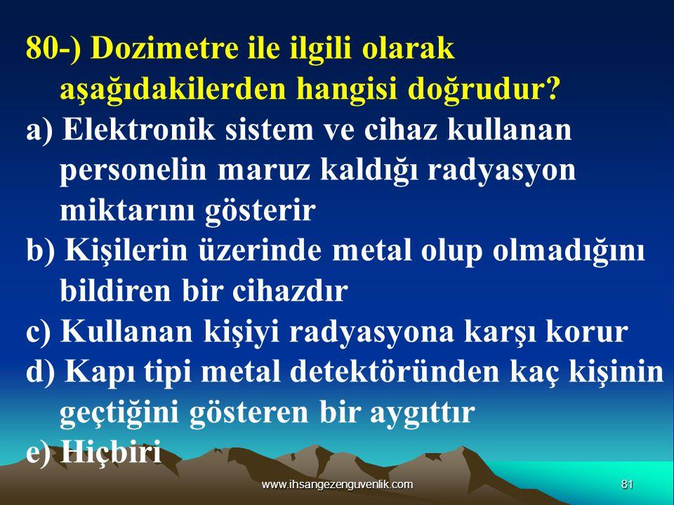 80-) Dozimetre ile ilgili olarak aşağıdakilerden hangisi doğrudur