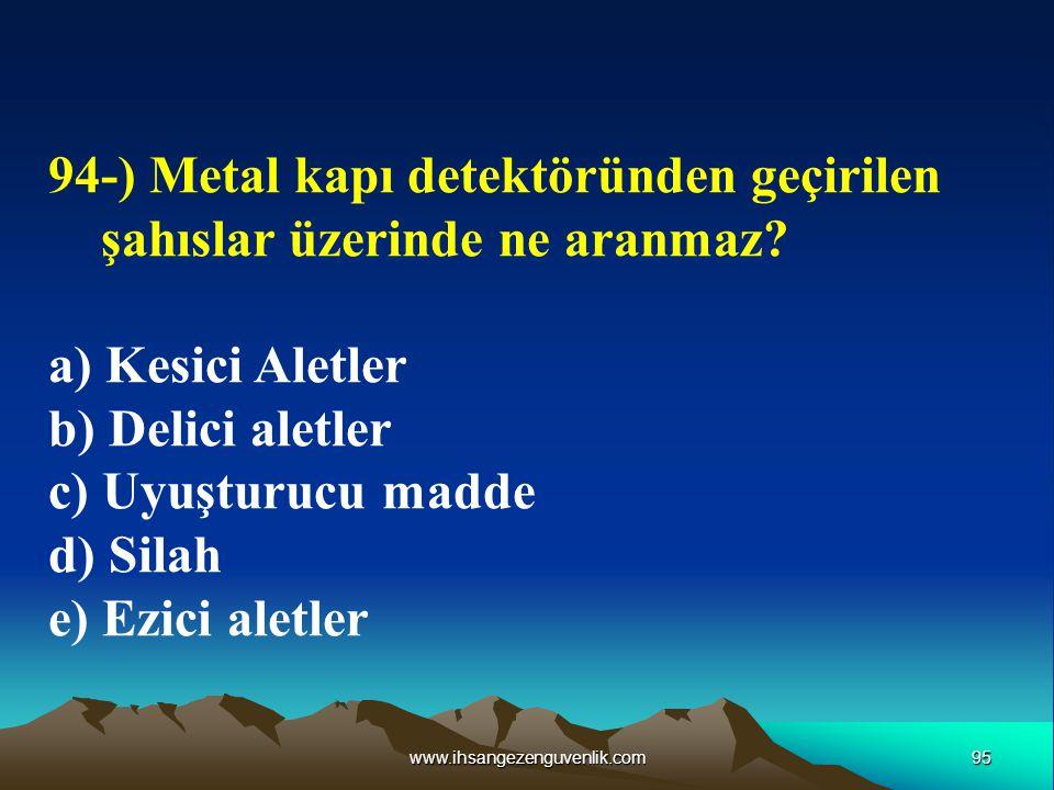 94-) Metal kapı detektöründen geçirilen şahıslar üzerinde ne aranmaz