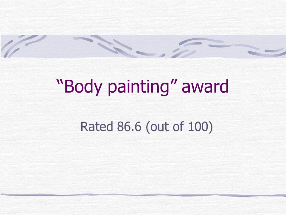 Body painting award Rated 86.6 (out of 100)