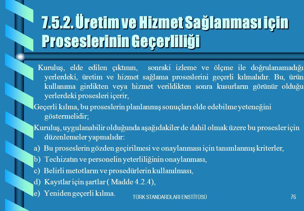 7.5.2. Üretim ve Hizmet Sağlanması için Proseslerinin Geçerliliği