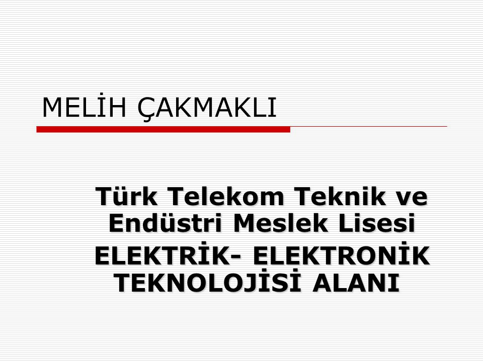MELİH ÇAKMAKLI Türk Telekom Teknik ve Endüstri Meslek Lisesi