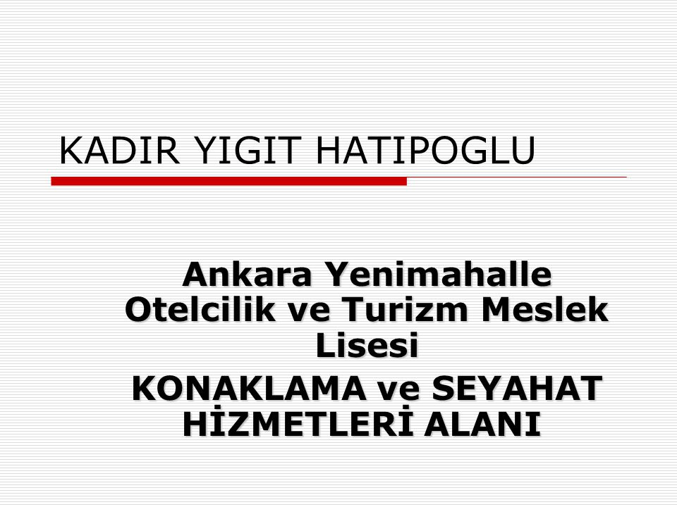 KADIR YIGIT HATIPOGLU Ankara Yenimahalle Otelcilik ve Turizm Meslek Lisesi.