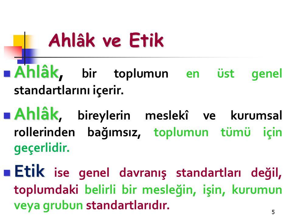 Ahlâk ve Etik Ahlâk, bir toplumun en üst genel standartlarını içerir.