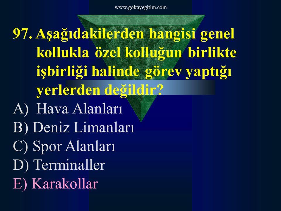 www.gokayegitim.com 97. Aşağıdakilerden hangisi genel kollukla özel kolluğun birlikte işbirliği halinde görev yaptığı yerlerden değildir
