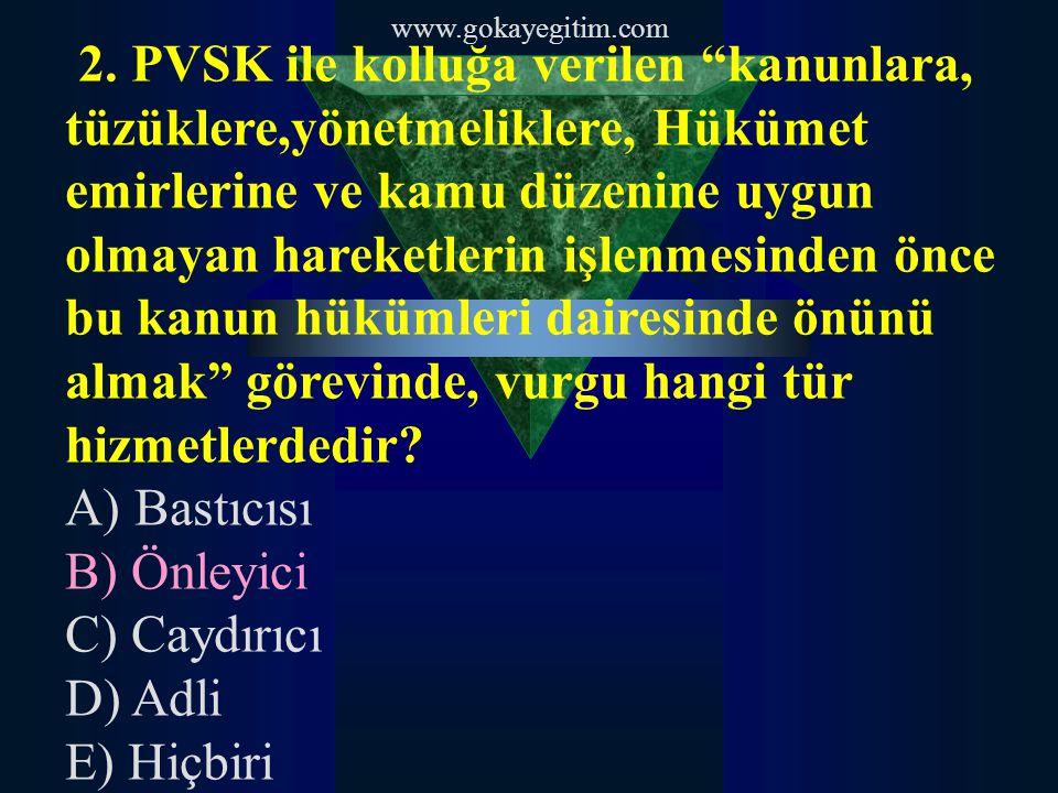 2. PVSK ile kolluğa verilen kanunlara, tüzüklere,yönetmeliklere, Hükümet emirlerine ve kamu düzenine uygun olmayan hareketlerin işlenmesinden önce bu kanun hükümleri dairesinde önünü almak görevinde, vurgu hangi tür hizmetlerdedir