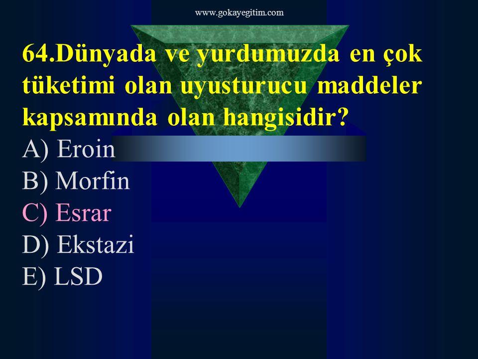 www.gokayegitim.com 64.Dünyada ve yurdumuzda en çok tüketimi olan uyusturucu maddeler kapsamında olan hangisidir