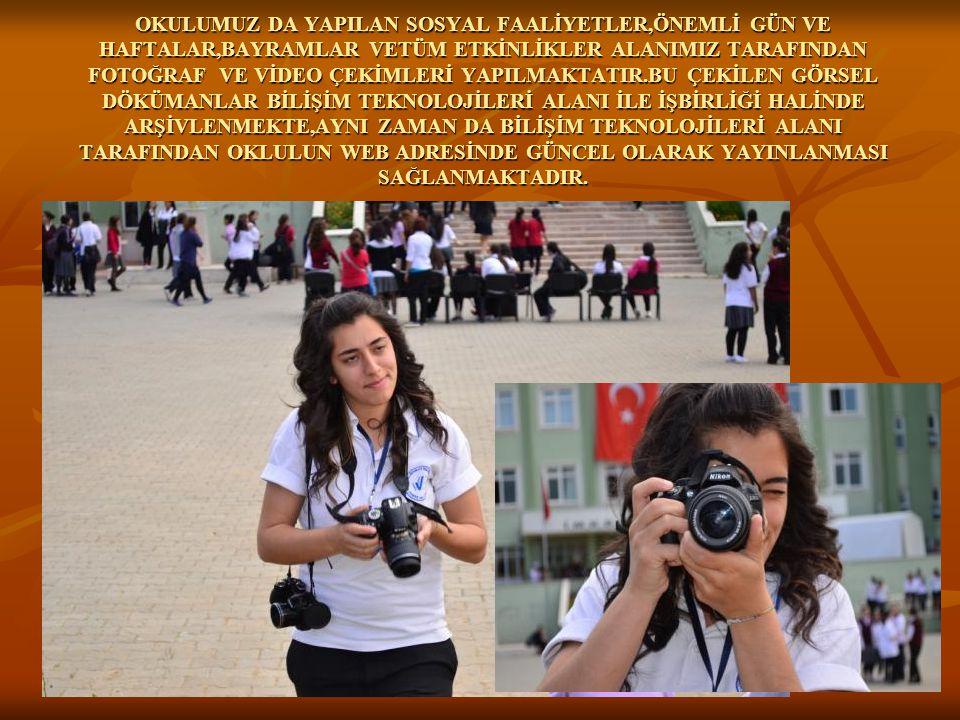 OKULUMUZ DA YAPILAN SOSYAL FAALİYETLER,ÖNEMLİ GÜN VE HAFTALAR,BAYRAMLAR VETÜM ETKİNLİKLER ALANIMIZ TARAFINDAN FOTOĞRAF VE VİDEO ÇEKİMLERİ YAPILMAKTATIR.BU ÇEKİLEN GÖRSEL DÖKÜMANLAR BİLİŞİM TEKNOLOJİLERİ ALANI İLE İŞBİRLİĞİ HALİNDE ARŞİVLENMEKTE,AYNI ZAMAN DA BİLİŞİM TEKNOLOJİLERİ ALANI TARAFINDAN OKLULUN WEB ADRESİNDE GÜNCEL OLARAK YAYINLANMASI SAĞLANMAKTADIR.