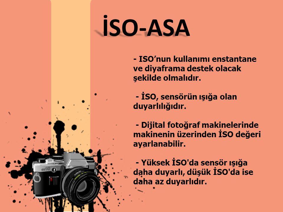 İSO-ASA - ISO'nun kullanımı enstantane ve diyaframa destek olacak şekilde olmalıdır. - İSO, sensörün ışığa olan duyarlılığıdır.